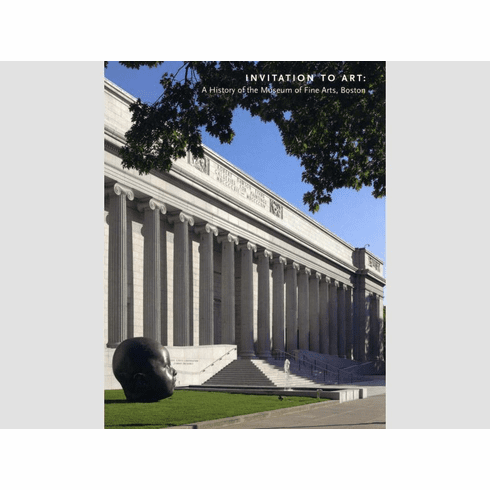 Invitation to Art: A History of the Museum of Fine Arts, Boston