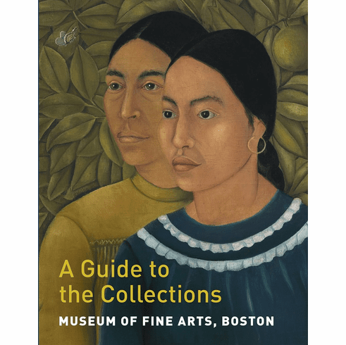 Museum of Fine Arts, Boston: A Guide to the Collections