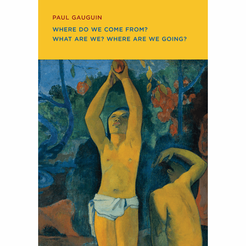 Paul Gauguin: Where Do we Come From? What Are We? Where Are we Going?