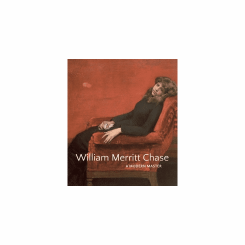 William Merritt Chase:<br>A Modern Master