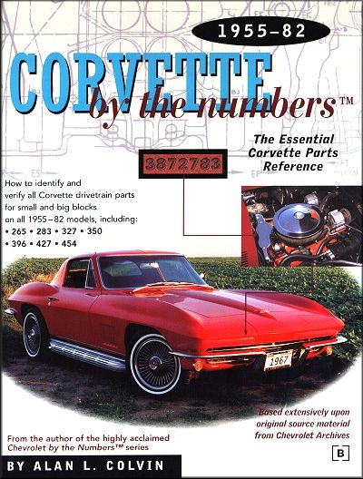 Corvette by the Numbers: The Essential Corvette Parts Reference 1955-1982