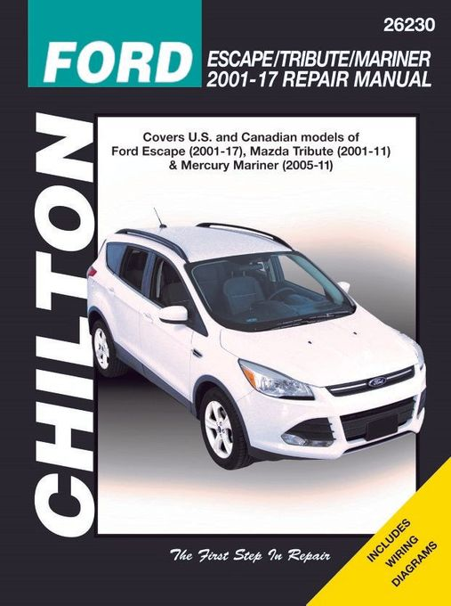 chilton repair manual: ford escape (2001-2017), mazda tribute (2001-2011), mercury  mariner (2005-2011)