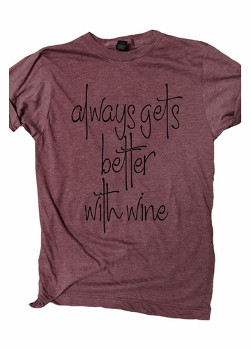 Always Gets Better With Wine Tee
