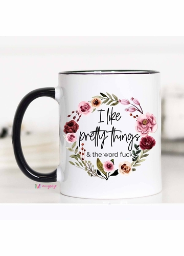 I Like Pretty Things And The Word Fuck Mug