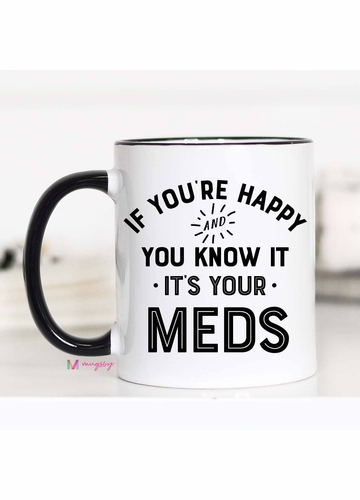 If You're Happy and you Know it It's your Meds Mug
