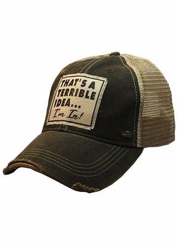 That's A Terrible Idea....I'm In! Distressed Trucker Hat