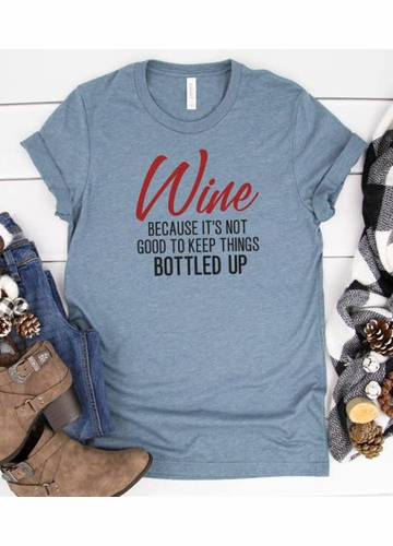 Wine because it's not Good to Keep things Bottled Up Tee in Heather Teal