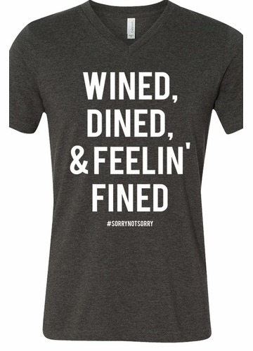 Wined Dined and Feelin' Fined Tee