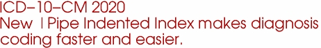 ICD-10-CM 2020 New |Pipe Indented Index makes diagnosis  coding faster and easier.