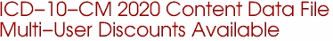 ICD-10-CM 2020 Content Data File Multi-User Discounts Available