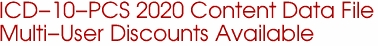 ICD-10-PCS 2020 Content Data File Multi-User Discounts Available