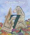 A Zebra Plays Zither: An Animal Alphabet and Musical Revue