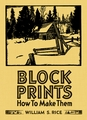 Block Prints: How To Make Them, by William S. Rice