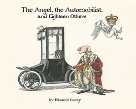 Edward Gorey: The Angel, The Automobilist, and Eighteen Others