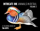 Intricate Ink: Animals in Detail Volume 2 Coloring Book