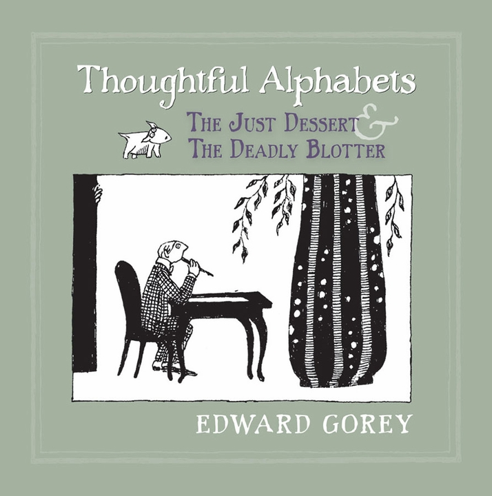 Edward Gorey: Thoughtful Alphabets: The Just Dessert & The Deadly Blotter