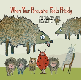 Kathy DeZarn Beynette: When Your Porcupine Feels Prickly