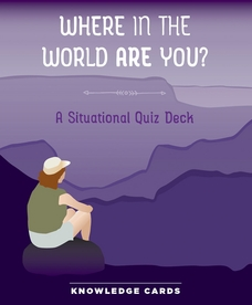 Where in the World Are You? A Situational Quiz Deck Knowledge Cards