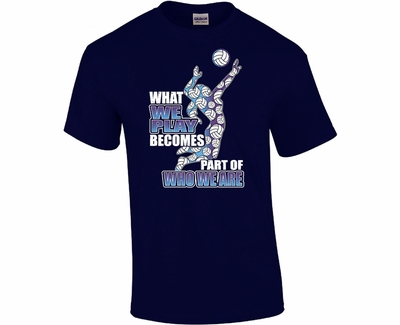 What We Play Is Who We Are Volleyball Design Navy Blue T-Shirt