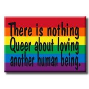 Gay Pride Refrigerator Magnet There is nothing queer about loving another human being.
