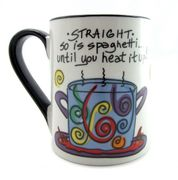 Straight...so is spaghetti... Ceramic Mug