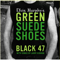 Black 47 - Elvis Murphy's Green Suede Shoes