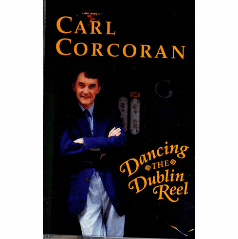 Carl Corcoran- Dancing the Dublin Reel CASSETTE ONLY