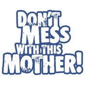 SOLD OUT! Don't Mess With This Mother Plus Size & Supersize T-Shirts S M L XL 2x 3x 4x 5x 6x 7x 8x