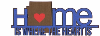 2SYT Heart is: Arizona Home Is Where The Heart Is Laser Die Cut