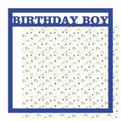 Birthday Boy 12 x 12 Overlay Quick Page Laser Die Cut