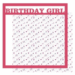 Birthday Girl 12 x 12 Overlay Quick Page Laser Die Cut