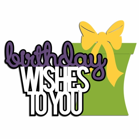 2SYT Birthday: Wishes to you Laser Die Cut