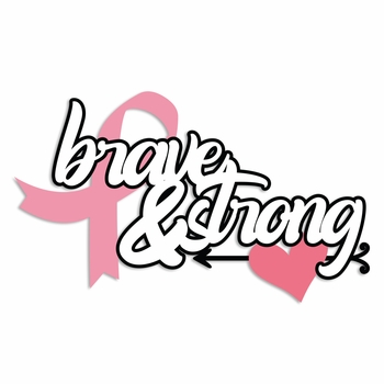 Breast Cancer: Brave and Strong Laser Die Cut