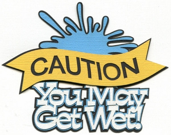 Caution You May Get Wet Laser Die Cut