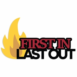 Firefighter: First In Last Out Laser Die Cut