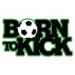 Goal: Born to Kick Laser Die Cut