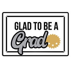 Grad: Glad to Be Laser Die Cut