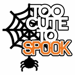 Halloween: Too Cute to Spook Laser Die Cut