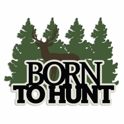 Hunting: Born to Hunt Laser Die Cut