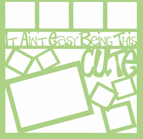 It Ain't Easy Being This Cute 12 x 12 Overlay Laser Die Cut