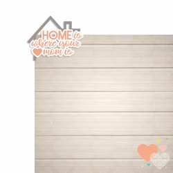 Mother's Day: Home is where your Mom is 2 Piece Laser Die Cut Kit