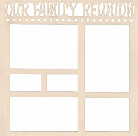 2SYT Our Family Reunion 12 x 12 Overlay Laser Die Cut