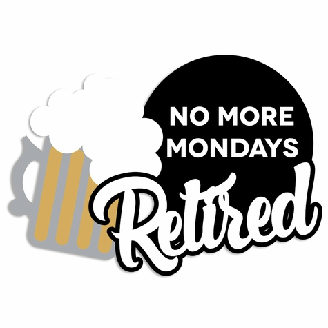 Retire: No Mondays Laser Die Cut