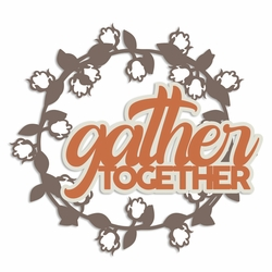 Rustic Fall: Gather Together Laser Die Cut