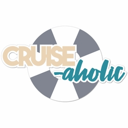 Set Sail: Cruise-Aholic Laser Die Cut