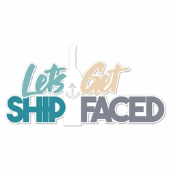Set Sail: Let's Get Ship Faced Laser Die Cut