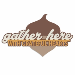 Time for Fall: Gather Here Laser Die Cut