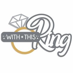 Wedding Day: With this Ring Laser Die Cut