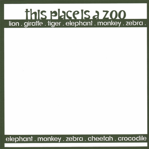 2SYT Zoo-fari: This Place Is A Zoo 12 x 12 Overlay Laser Die Cut