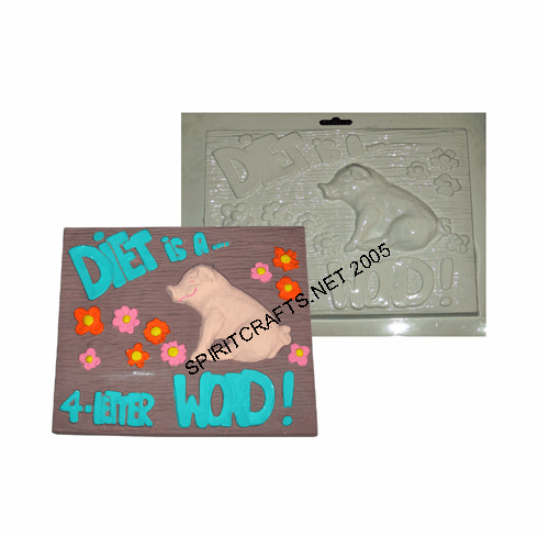 DIET IS A FOUR LETTER WORD / PIG PLASTER MOLD (10 x 8.5)